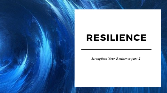Strengthen Your Resilience: Part 2
